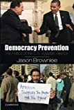 "Jason Brownlee, ""Democracy Prevention: The Politics of the U.S.-Egyptian Alliance"" (Cambridge UP, 2012)"
