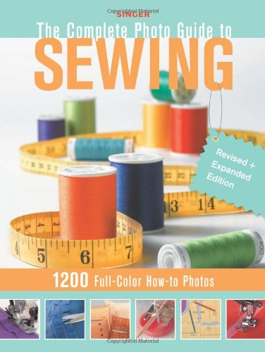 Singer Complete Photo Guide to Sewing - Revised + Expanded Edition