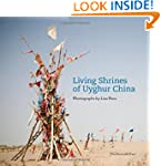 Living Shrines of Uyghur China: Photo...