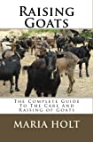 Raising Goats: The Complete Guide To The Care And Raising of Goats Maria Holt