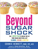 Beyond Sugar Shock: The 6-Week Plan to Break Free of Your Sugar Addiction & Get Slimmer, Sexier & Sweeter by Connie Bennett