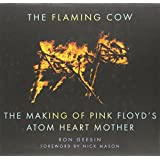 The Flaming Cow : The Making of Pink Floyd's Atom Heart Mother