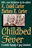 Childbed Fever: A Scientific Biography of Ignaz Semmelweis (1412804671) by Carter, K. Codell