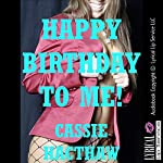Happy Birthday to Me: First Anal Sex and First Lesbian Sex   Cassie Hacthaw