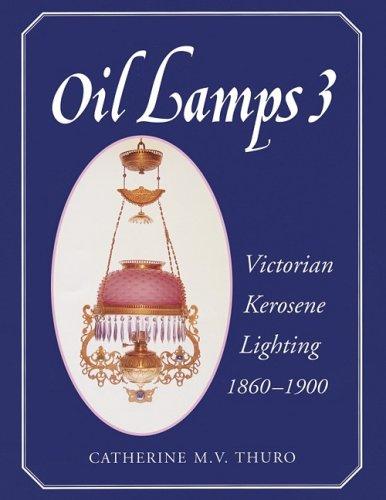 Oil Lamps 3 : Victorian Kerosene Lighting 1860-1900
