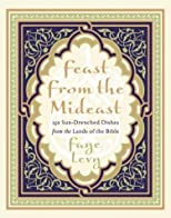 Feast from the Mideast: 250 Sun-Drenched Dishes from the Lands of the Bible (Cookbooks)