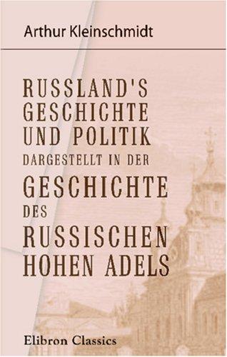 Russland's Geschichte und Politik dargestellt in der Geschichte des russischen hohen Adels