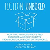 Fiction Unboxed: How Two Authors Wrote and Published a Book in 30 Days, from Scratch, in Front of the World, The Smarter Artist 2 | [Johnny B. Truant, Sean Platt]