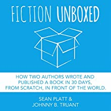 Fiction Unboxed: How Two Authors Wrote and Published a Book in 30 Days, from Scratch, in Front of the World, The Smarter Artist 2 (       UNABRIDGED) by Johnny B. Truant, Sean Platt Narrated by Simon Whistler