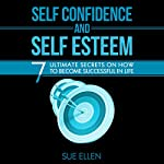 Self Confidence and Self Esteem: 7 Ultimate Secretson How to Become Successful in Life | Sue Ellen
