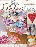 Sew Fabulous Fabric: 20 Charming Ways to Sew Fabrics into Your Life