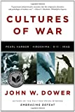 Cultures of War Pearl Harbor Hiroshima 9 11 Iraq by Dower, John W. [W. W. Norton,2011] (Paperback) Reprint Edition