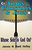 Arabs, Christians and Jews: Whose Side Is God On? (0929292200) by Hefley Ph.D., James C.