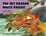 Cynthia Rider The Shy Dragon and the White Knight (Cambridge Reading)
