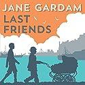 Last Friends Hörbuch von Jane Gardam Gesprochen von: Bill Wallis