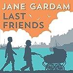 Last Friends   Jane Gardam