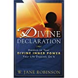 The Divine Declaration: Awaken to Your Divine Inner Power: Your Life Depends on It