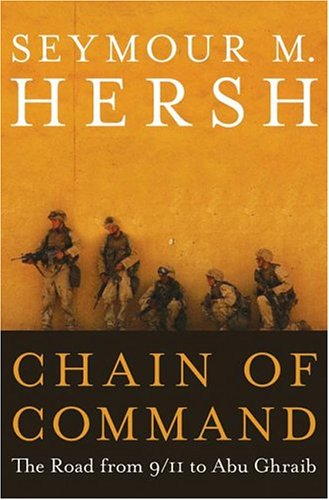 Chain of Command: The Road from 9/11 to Abu Ghraib, Seymour M. Hersh