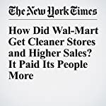 How Did Wal-Mart Get Cleaner Stores and Higher Sales? It Paid Its People More | Neil Irwin