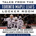 Tales from the Toronto Maple Leafs Locker Room: A Collection of the Greatest Maple Leafs Stories Ever Told Audiobook by David Shoalts Narrated by Ian Eugene Ryan
