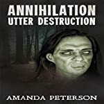 Utter Destruction: Annihilation, Book 1 | Amanda Peterson