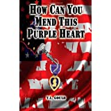 How Can You Mend This Purple Heart? ~ T L Gould