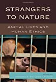 img - for Strangers to Nature: Animal Lives and Human Ethics (Logos: Perspectives on Modern Society and Culture) book / textbook / text book
