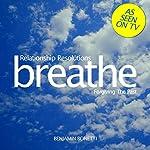 Breathe - Relationship Resolutions: Forgiving the Past: Mindfulness Meditation | Benjamin P Bonetti