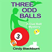 Three Odd Balls: A Humorous and Romantic Cozy: A Cue Ball Mystery, Book 3 | Cindy Blackburn