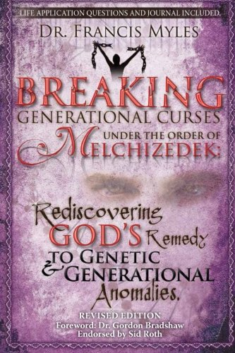Breaking Generational Curses Under the Order of Melchizedek: God's Remedy to Generational and Genetic Anomalies (The Order of Melchizedek Chronicles) (Volume 4)