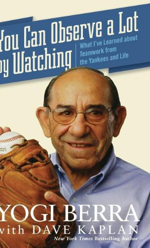 You Can Observe A Lot By Watching: What I've Learned About Teamwork From the Yankees and Life: Yogi Berra: 9780470079928: Amazon.com: Books