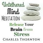 Untethered Mind Meditation: Release Your Brain from Stress: Mindful Meditations for Life, Book 2 Rede von Charles Thornton Gesprochen von: Joni Silva