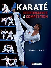 Karat� - Performance et Comp�tition - Technique, tactique, physique, mental par Florian