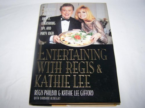 Entertaining With Regis & Kathie Lee: Year-Round Holiday Recipes, Entertaining Tips, andParty Ideas PDF
