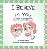 img - for I Believe in You: A Mother's Message to Her Son with Learning Differences book / textbook / text book