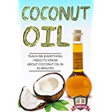 Coconut Oil: Teach Me Everything I Need To Know About Coconut Oil In 30 Minutes (Coconut Oil - Coconut Oil for Weight Loss - Coconut Oil Hacks - Coconut Oil Benefits) ~ 30 Minute Reads