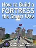 HOW TO BUILD A FORTRESS THE SMART WAY: (with step-by-step instructions)