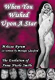 """When You Wished Upon A Star """"The Evolution of Anna Nicole Smith"""""""