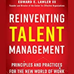 Reinventing Talent Management: Principles and Practices for the New World of Work   Edward E. Lawler