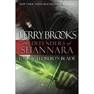 The High Druid's Blade: The Defenders of Shannara, Book 1 | [Terry Brooks]