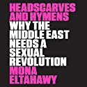 Headscarves and Hymens: Why the Middle East Needs a Sexual Revolution (       UNABRIDGED) by Mona Eltahawy Narrated by Mona Eltahawy