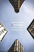 The Future X Network: A Bell Labs Perspective Front Cover