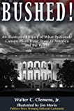 img - for Bushed! An Illustrated History of What Passionate Conservatives Have Done to America and the World book / textbook / text book