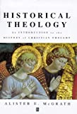 Historical Theology: An Introduction to the History of Christian Thought (0631208437) by Alister E. McGrath