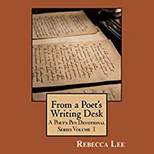From a Poet's Writing Desk: The Poet's Pen Devotional Series, Book 1 (       UNABRIDGED) by Rebecca Lee Narrated by Dorothy Deavers