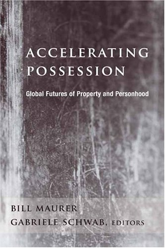 Accelerating Possession: Global Futures of Property and Personhood (A Critical Theory Institute Book)