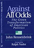 Against All Odds; The Green Transformation of American Politics (0966062914) by John Rensenbrink
