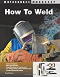 How To Weld (Motorbooks Workshop) 1st (first) Edition by Bridigum, Todd published by Motorbooks (2008)