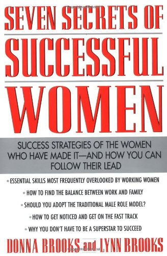 Seven Secrets of Successful Women: Success Strategies of the Women Who Have Made It  -  And How You Can Follow Their Lea