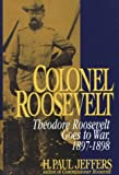 Colonel Roosevelt: Theodore Roosevelt Goes to War, 1897-1898 (0471126780) by Jeffers, H. Paul
